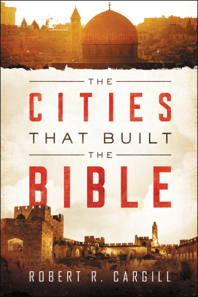 Cities that Built the Bible by Robert R. Cargill (HarperCollins 2016).