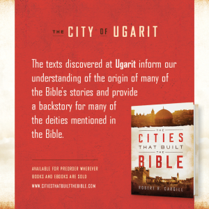 "Passage from ""The Cities that Built the Bible"" by Dr. Robert R. Cargill: ""The texts discovered at Ugarit are significant because they inform our understanding of the origin of many of the Bible's stories and provide a backstory for many of the deities mentioned in the Bible."" - Robert R. Cargill, Ph.D., The Cities that Built the Bible"