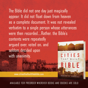 "Passage from ""The Cities that Built the Bible"" by Dr. Robert R. Cargill: ""The Bible did not one day just magically appear. It did not float down from heaven as a complete document. It was not revealed verbatim to a single person whose utterances were then recorded...Rather, the Bible's contents were repeatedly argued over, voted on, and seldom decided upon with unanimity."" - Robert R. Cargill, Ph.D., The Cities that Built the Bible"