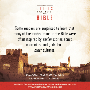 "Passage from ""The Cities that Built the Bible"" by Dr. Robert R. Cargill: ""Some readers are surprised to learn that many of the stories found in the Bible were often inspired by earlier stories about characters and gods from other cultures."" - Robert R. Cargill, Ph.D., The Cities that Built the Bible"