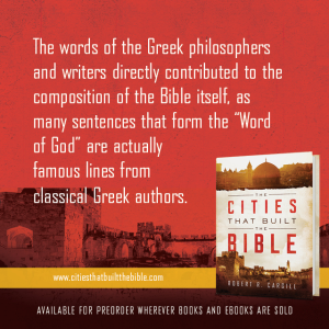"Passage from ""The Cities that Built the Bible"" by Dr. Robert R. Cargill: ""The words of the Greek philosophers and writers directly contributed to the composition of the Bible itself, as many sentences that form the ""Word of God"" are actually famous lines from classical Greek authors."" - Robert R. Cargill, Ph.D., The Cities that Built the Bible"