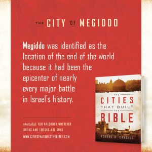 "Passage from ""The Cities that Built the Bible"" by Dr. Robert R. Cargill: ""Megiddo was identified as the location of the end of the world because it had been the epicenter of nearly every major battle in Israel's history."" - Robert R. Cargill, Ph.D., The Cities that Built the Bible"