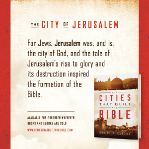 "Passage from ""The Cities that Built the Bible"" by Dr. Robert R. Cargill: ""For Jews, Jerusalem was, and is, the city of God, and the tale of Jerusalem's rise to glory and its destruction inspired the formation of the Bible."" - Robert R. Cargill, Ph.D., The Cities that Built the Bible"